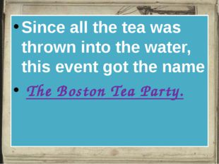 Since all the tea was thrown into the water, this event got the name The Bos
