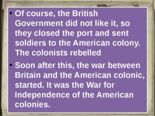 Of course, the British Government did not like it, so they closed the port a