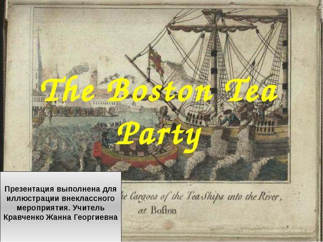 The Boston Tea Party Презентация выполнена для иллюстрации внеклассного мероп...