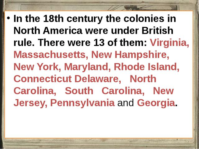 In the 18th century the colonies in North America were under British rule. T...