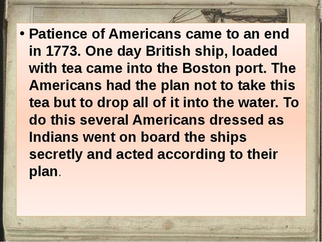 Patience of Americans came to an end in 1773. One day British ship, loaded w...