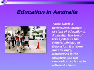 Education in Australia There exists a centralized national system of educati
