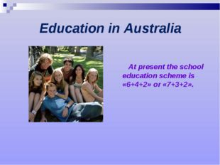 Education in Australia At present the school education scheme is «6+4+2» or