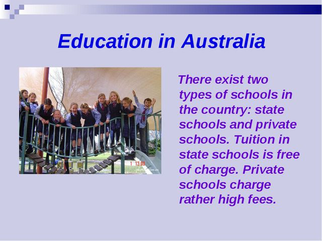 Education in Australia There exist two types of schools in the country: stat...