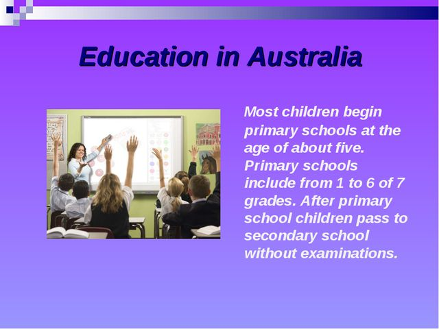 Education in Australia Most children begin primary schools at the age of abo...