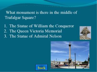 What monument is there in the middle of Trafalgar Square? The Statue of Will