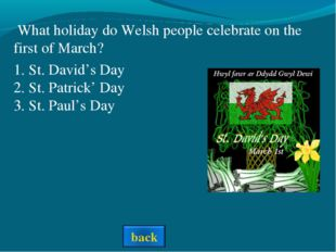 1. St. David's Day 2. St. Patrick' Day 3. St. Paul's Day What holiday do Wels