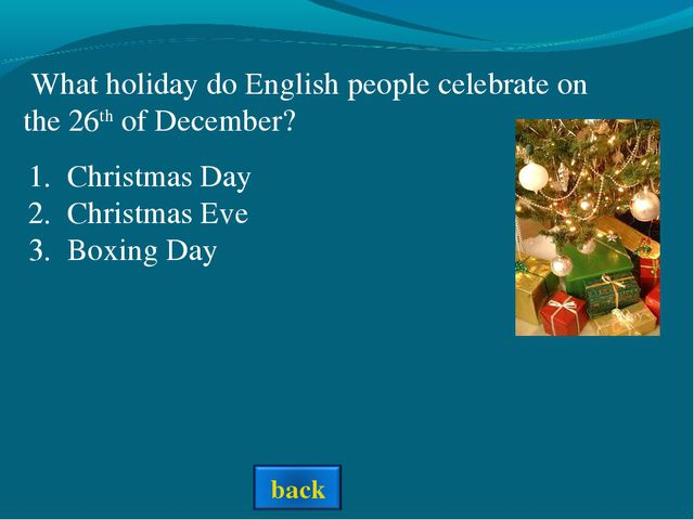 What holiday do English people celebrate on the 26th of December? Christmas...