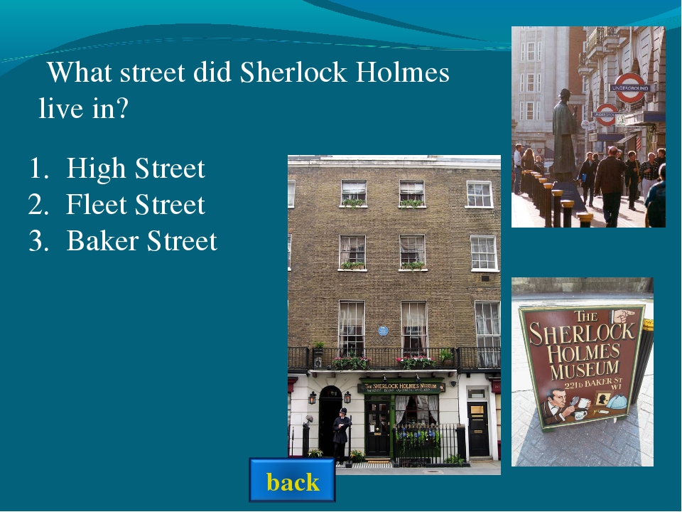 What street did Sherlock Holmes live in? High Street Fleet Street Baker Street