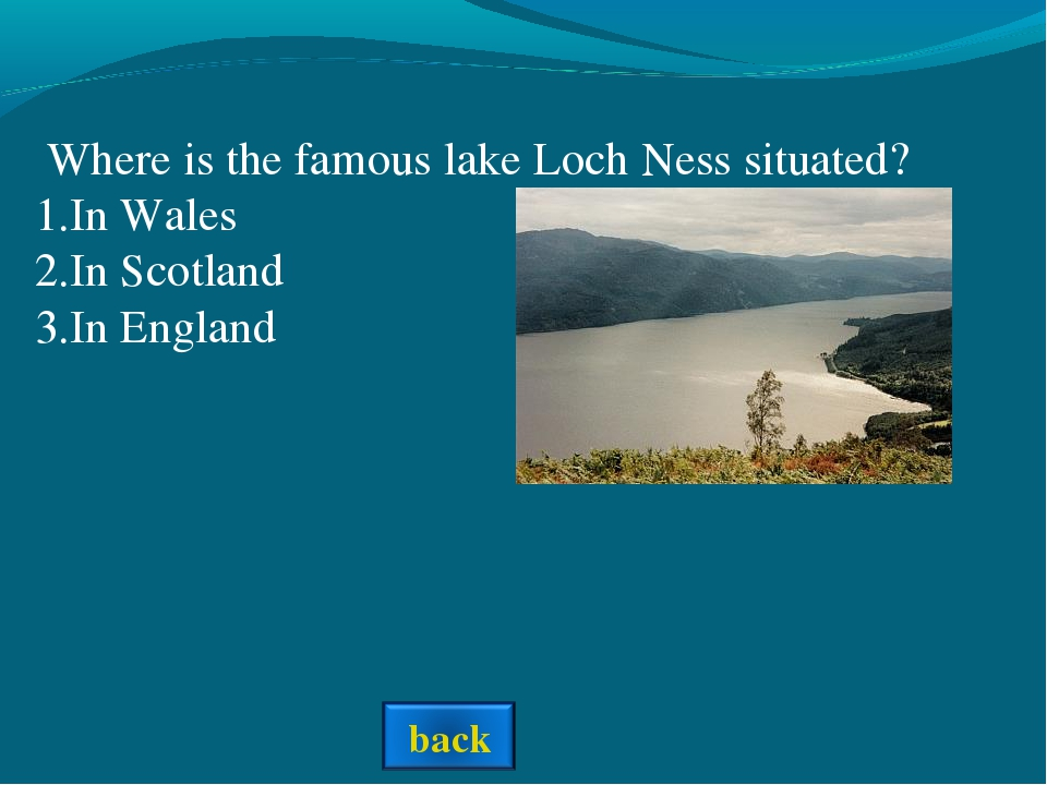 Where is the famous lake Loch Ness situated? In Wales In Scotland In England