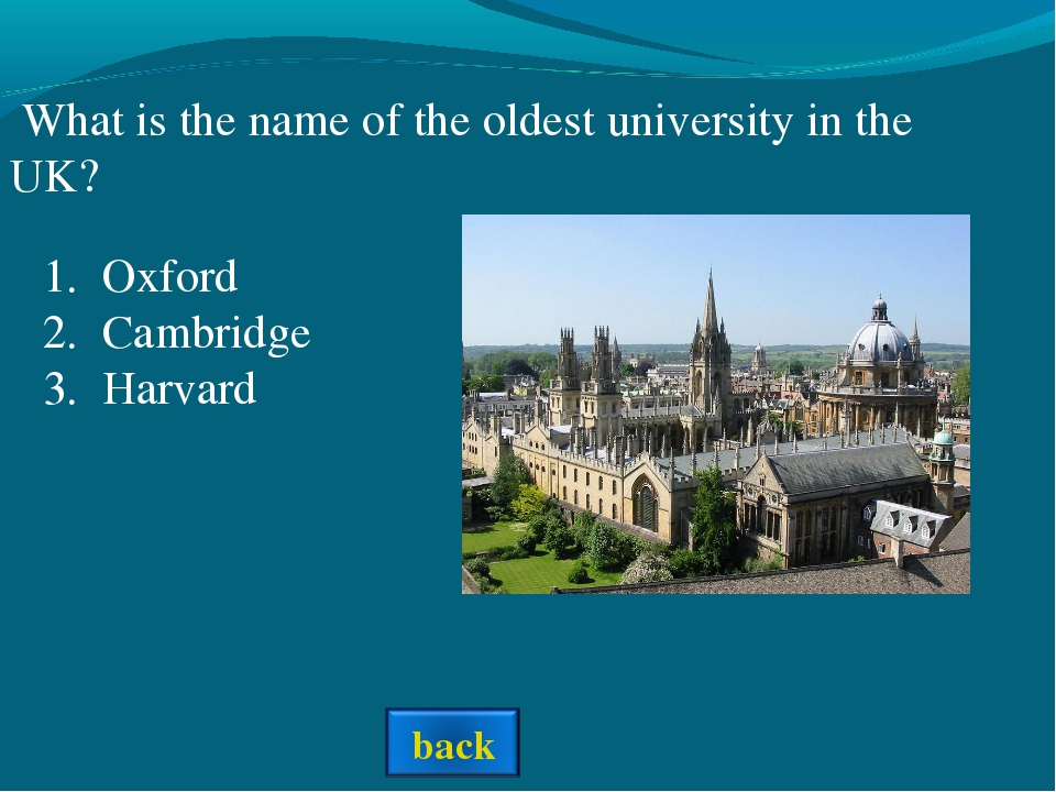 What is the name of the oldest university in the UK? Oxford Cambridge Harvard