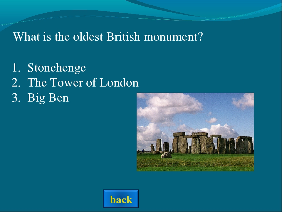 What is the oldest British monument? Stonehenge The Tower of London Big Ben
