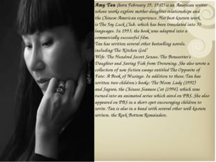 Amy Tan (born February 19, 1952) is an American writer whose works explore mo