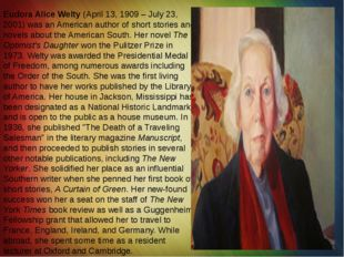 Eudora Alice Welty (April 13, 1909 – July 23, 2001) was an American author of