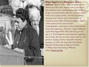 Maya Angelou born Marguerite Annie Johnson; April 4, 1928 – May 28, 2014) was