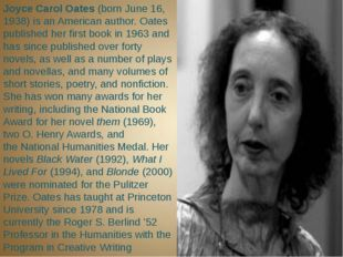 Joyce Carol Oates (born June 16, 1938) is an American author. Oates publishe