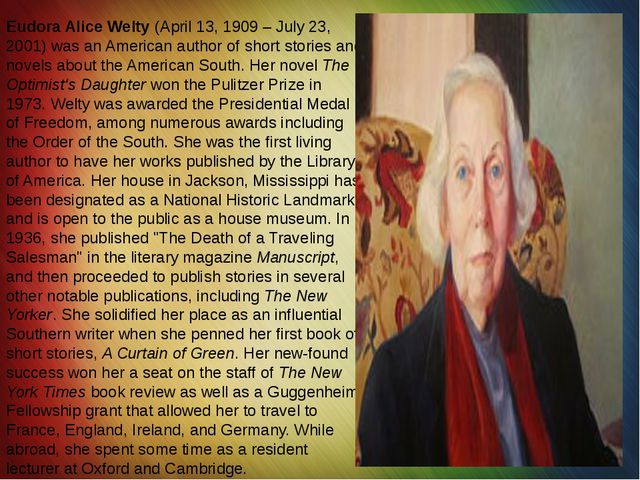 Eudora Alice Welty (April 13, 1909 – July 23, 2001) was an American author of...