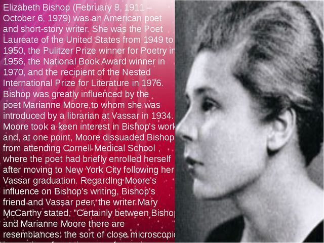 Elizabeth Bishop (February 8, 1911 – October 6, 1979) was an American poet an...
