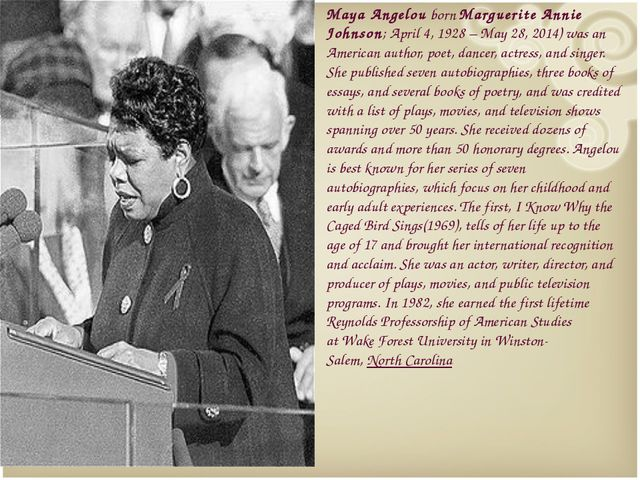 Maya Angelou born Marguerite Annie Johnson; April 4, 1928 – May 28, 2014) was...