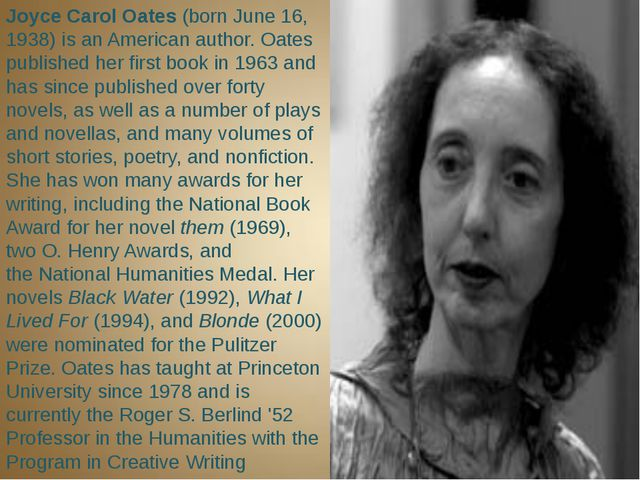 Joyce Carol Oates (born June 16, 1938) is an American author. Oates publishe...