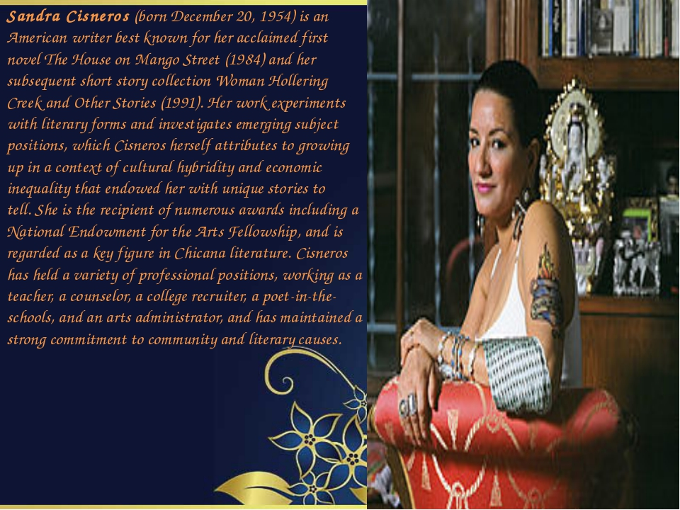 Sandra Cisneros (born December 20, 1954) is an American writer best known fo...