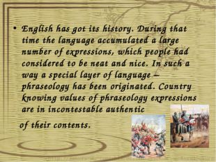 English has got its history. During that time the language accumulated a lar