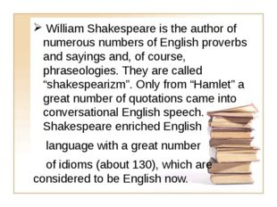 William Shakespeare is the author of numerous numbers of English proverbs an