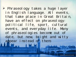 Phraseology takes a huge layer in English language. All events, that take pl