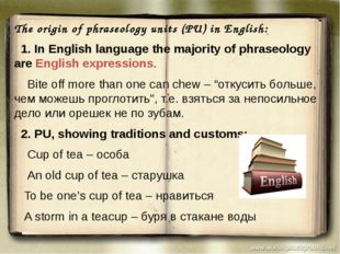 The origin of phraseology units (PU) in English: 1. In English language the