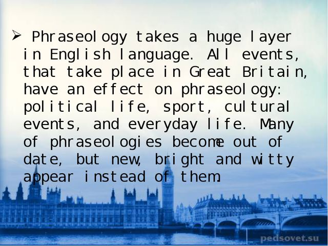 Phraseology takes a huge layer in English language. All events, that take pl...