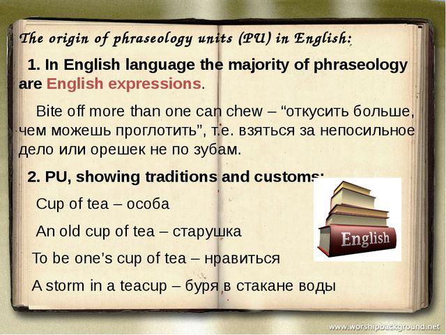 The origin of phraseology units (PU) in English: 1. In English language the...