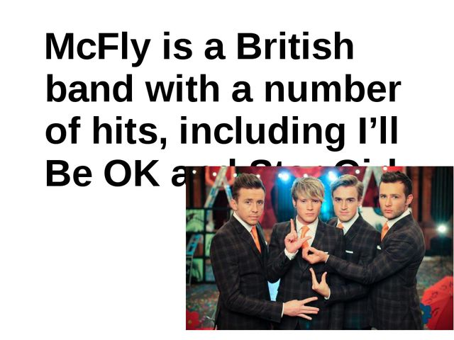 McFly is a British band with a number of hits, including I'll Be OK and Star...