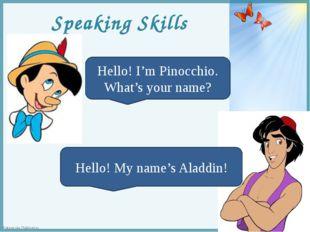 Speaking Skills Hello! I'm Pinocchio. What's your name? Hello! My name's Alad