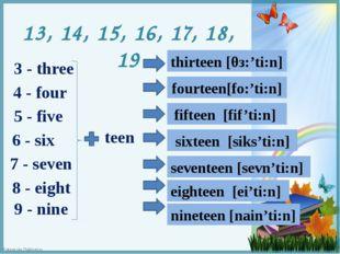 13, 14, 15, 16, 17, 18, 19 3 - three 4 - four 5 - five 6 - six 7 - seven 8 -