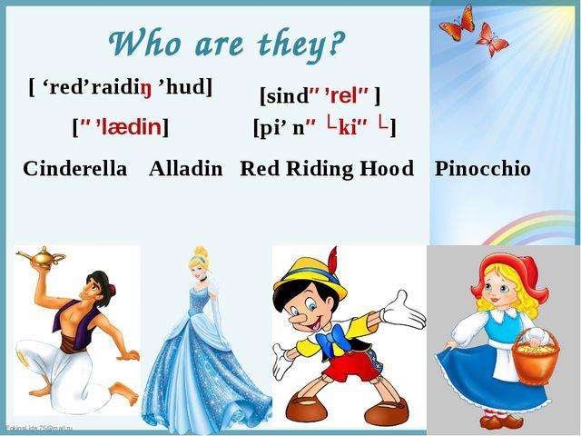 Who are they? Cinderella [sində'relə] Alladin [ə'lædin] Red Riding Hood [ 're...