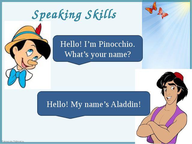 Speaking Skills Hello! I'm Pinocchio. What's your name? Hello! My name's Alad...