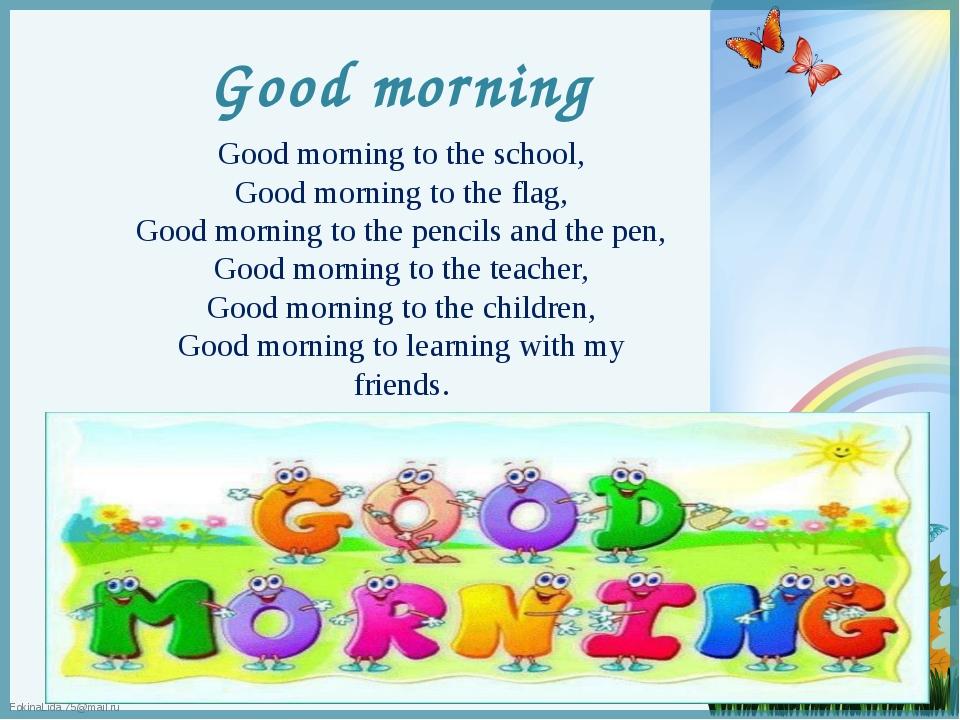 Good morning Good morning to the school, Good morning to the flag, Good morni...
