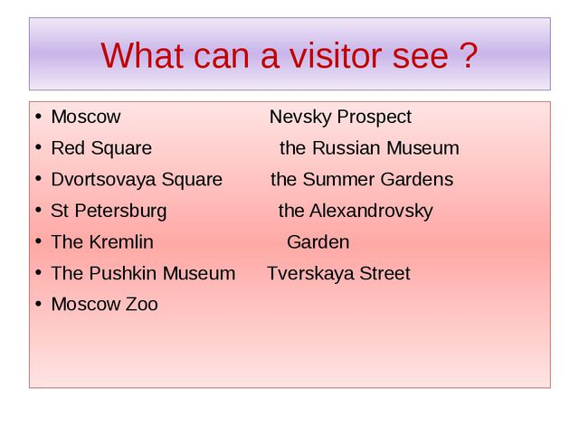 What can a visitor see ? Moscow Nevsky Prospect Red Square the Russian Museum...