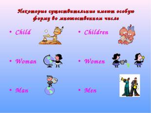 Некоторые существительные имеют особую форму во множественном числе Child Wom