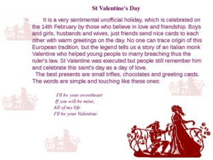 St Valentine's Day    It is a very sentimental unofficial holiday, which is