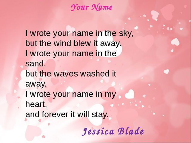 Jessica Blade Your Name I wrote your name in the sky, but the wind blew it aw...
