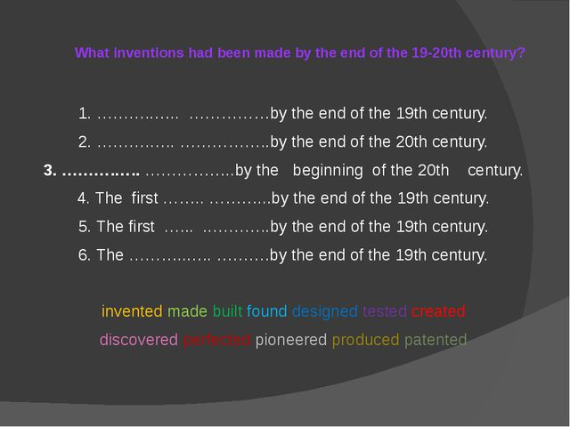 What inventions had been made by the end of the 19-20th century? 1. ………..….....