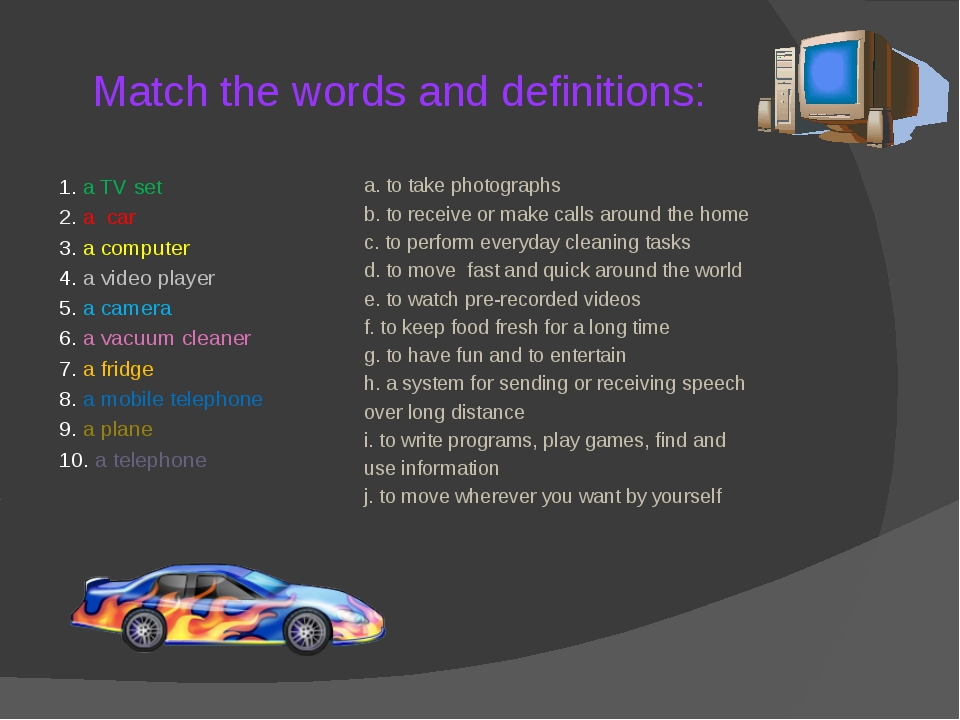 Match the words and definitions: 1. a TV set 2. a car 3. a computer 4. a vide...