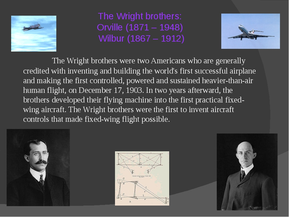 The Wright brothers: Orville (1871 – 1948) Wilbur (1867 – 1912) 		The Wright...