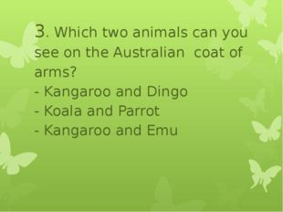 3. Which two animals can you see on the Australian coat of arms? - Kangaroo