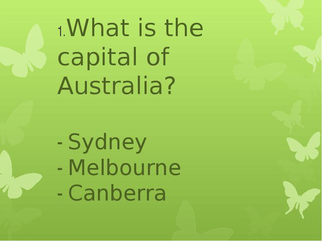 1.What is the capital of Australia? - Sydney - Melbourne - Canberra