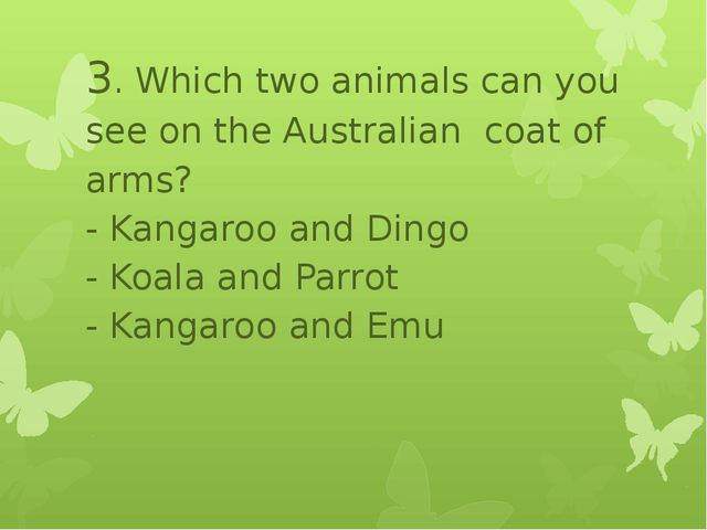 3. Which two animals can you see on the Australian coat of arms? - Kangaroo...