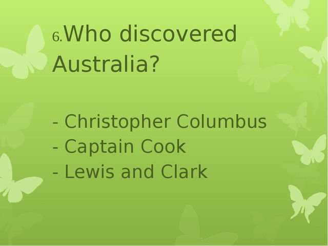 6.Who discovered Australia? - Christopher Columbus - Captain Cook - Lewis an...