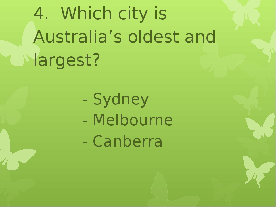 4. Which city is Australia's oldest and largest? - Sydney - Melbourne - Canb...