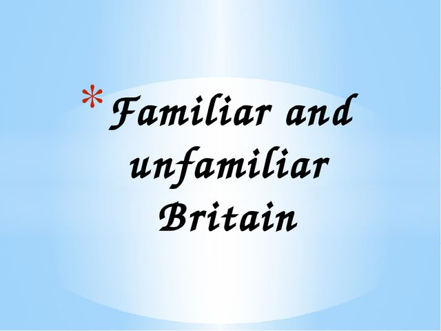 Familiar and unfamiliar Britain